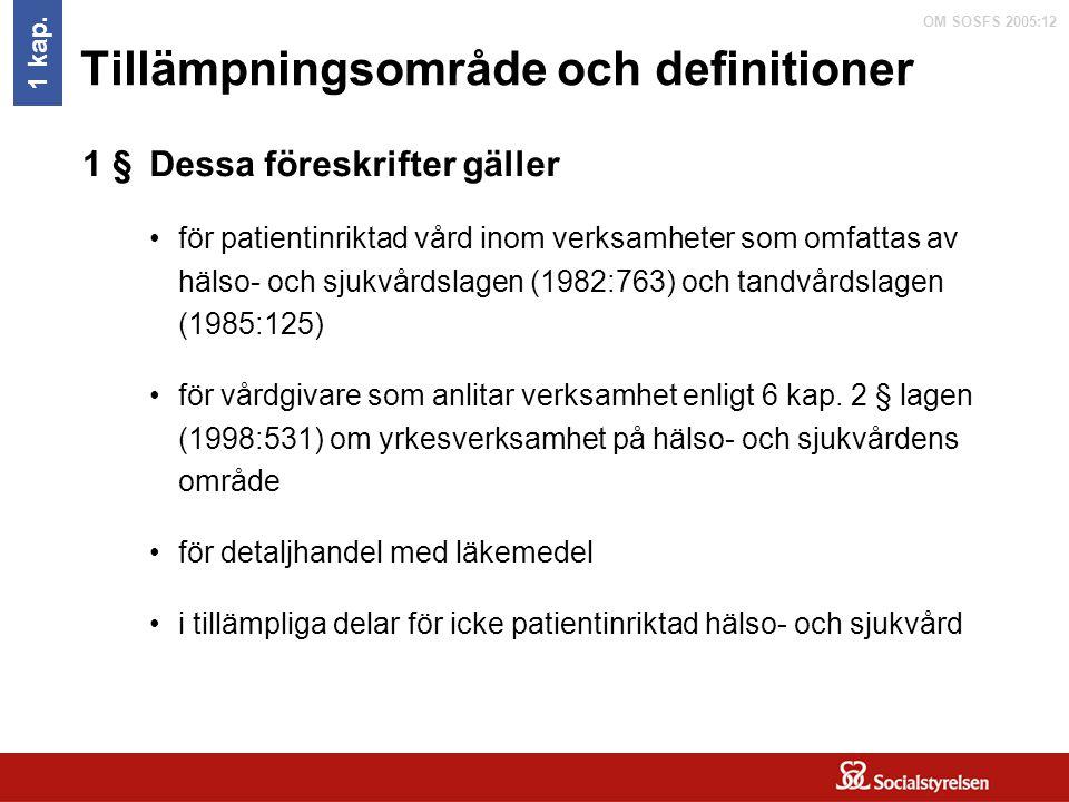 OM SOSFS 2005:12 Tillämpningsområde och definitioner 1 kap. Dessa föreskrifter gäller för patientinriktad vård inom verksamheter som omfattas av hälso