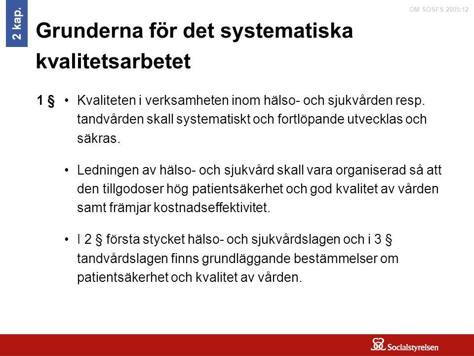 OM SOSFS 2005:12 Grunderna för det systematiska kvalitetsarbetet Kvaliteten i verksamheten inom hälso- och sjukvården resp. tandvården skall systemati