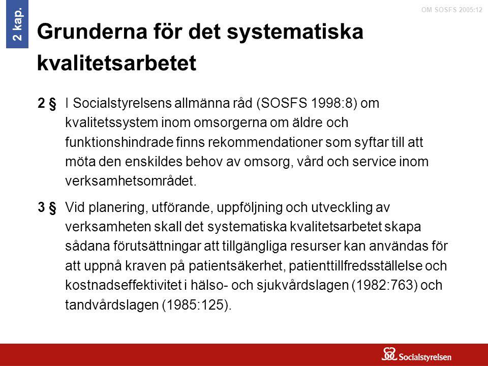 OM SOSFS 2005:12 Grunderna för det systematiska kvalitetsarbetet I Socialstyrelsens allmänna råd (SOSFS 1998:8) om kvalitetssystem inom omsorgerna om