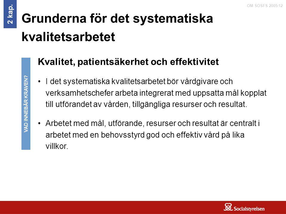OM SOSFS 2005:12 Grunderna för det systematiska kvalitetsarbetet Kvalitet, patientsäkerhet och effektivitet I det systematiska kvalitetsarbetet bör vå
