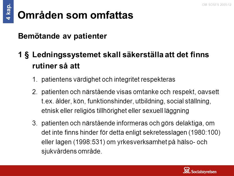 OM SOSFS 2005:12 Områden som omfattas Ledningssystemet skall säkerställa att det finns rutiner så att 1.patientens värdighet och integritet respektera