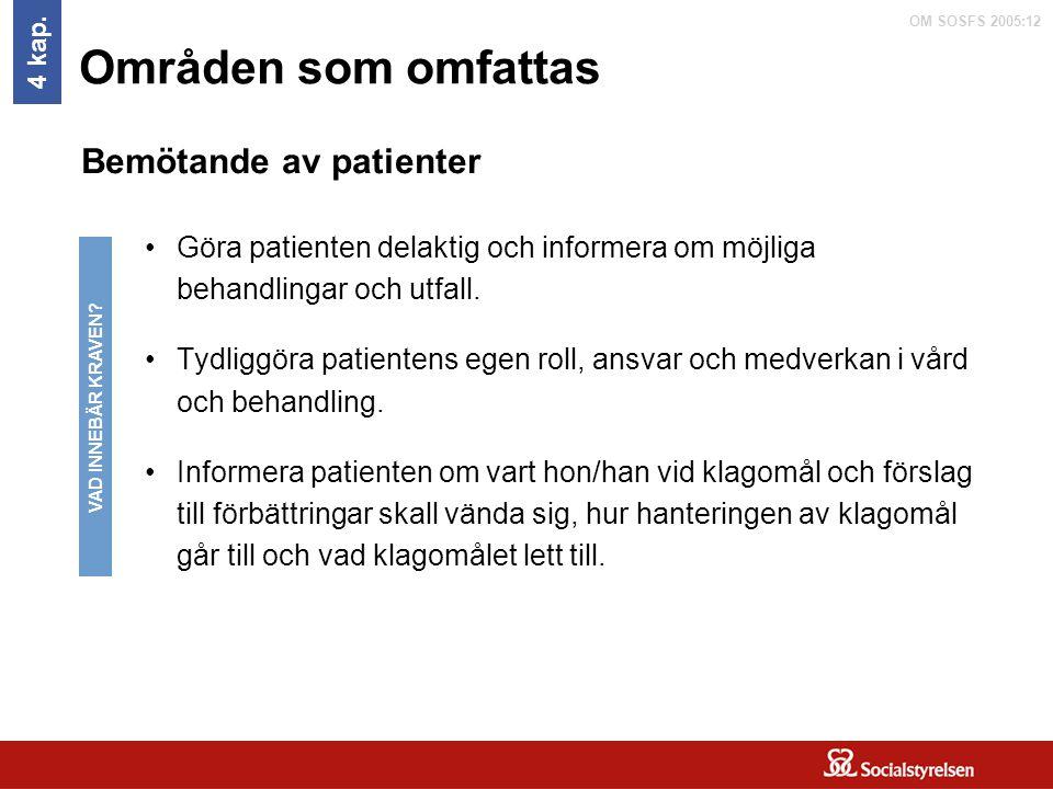 OM SOSFS 2005:12 Områden som omfattas Göra patienten delaktig och informera om möjliga behandlingar och utfall. Tydliggöra patientens egen roll, ansva
