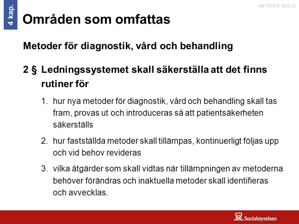 OM SOSFS 2005:12 Områden som omfattas Ledningssystemet skall säkerställa att det finns rutiner för 1.hur nya metoder för diagnostik, vård och behandli