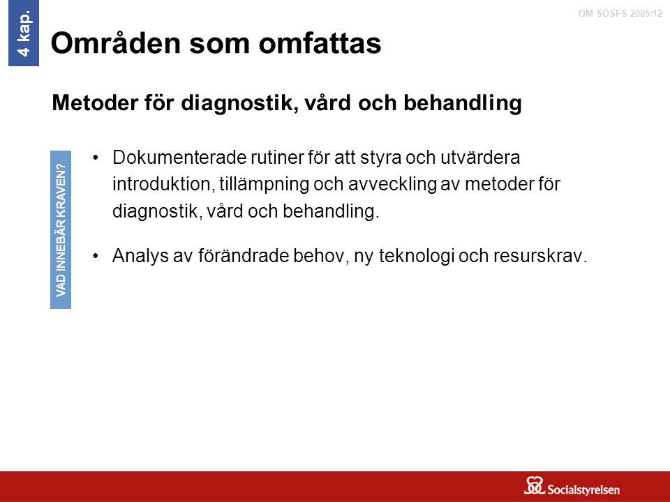 OM SOSFS 2005:12 Områden som omfattas Dokumenterade rutiner för att styra och utvärdera introduktion, tillämpning och avveckling av metoder för diagno