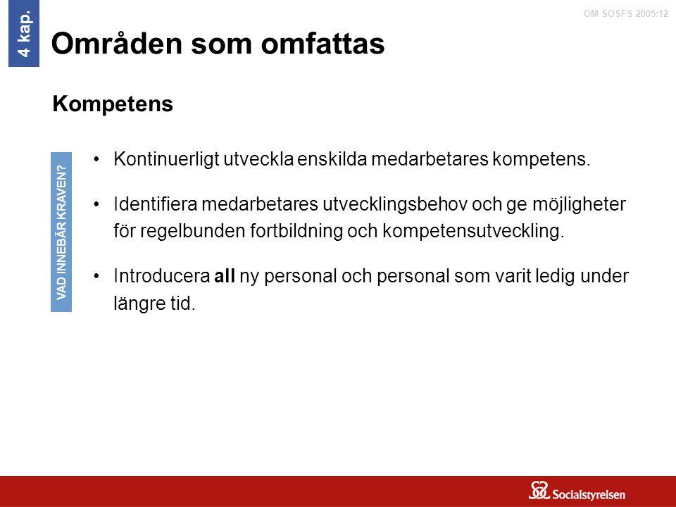 OM SOSFS 2005:12 Områden som omfattas Kontinuerligt utveckla enskilda medarbetares kompetens. Identifiera medarbetares utvecklingsbehov och ge möjligh