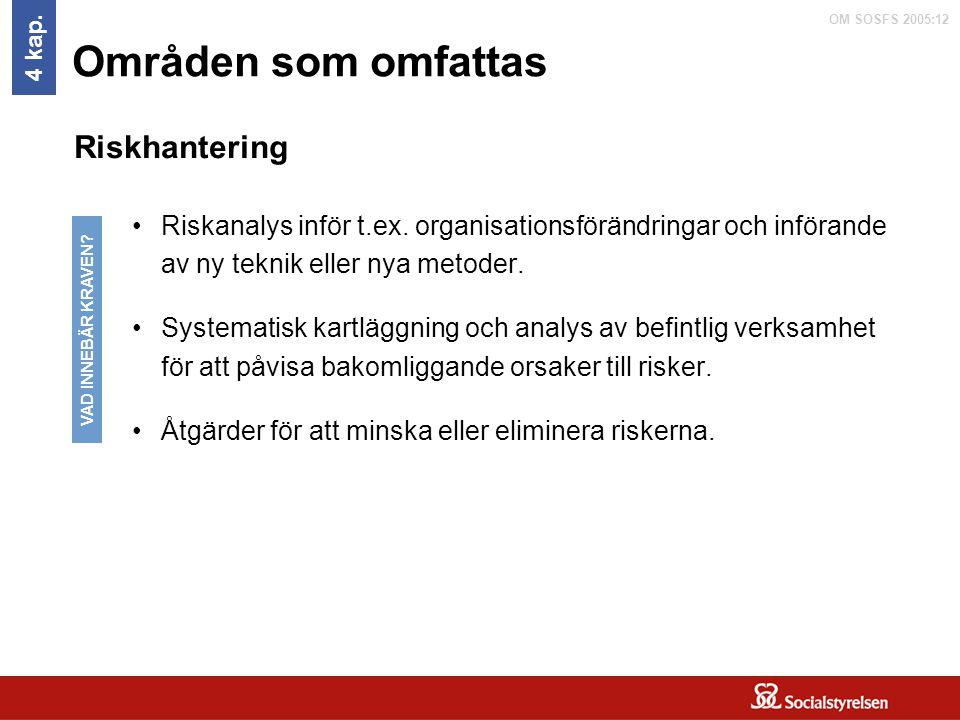 OM SOSFS 2005:12 Områden som omfattas Riskanalys inför t.ex. organisationsförändringar och införande av ny teknik eller nya metoder. Systematisk kartl