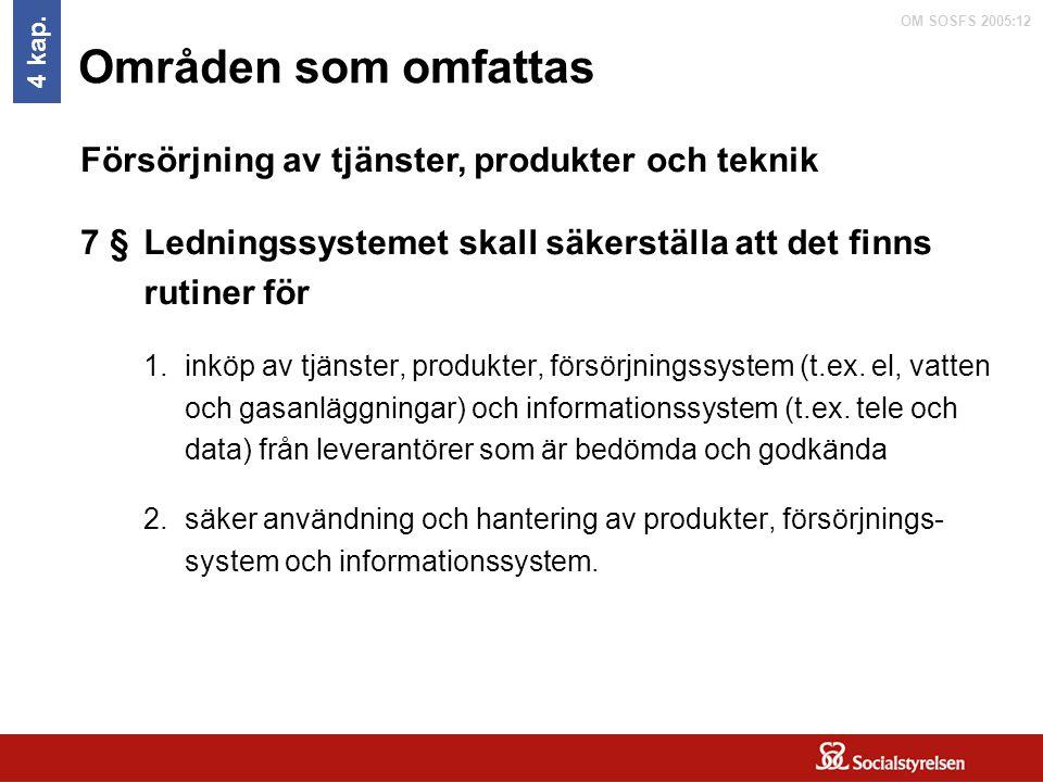 OM SOSFS 2005:12 Områden som omfattas Ledningssystemet skall säkerställa att det finns rutiner för 1.inköp av tjänster, produkter, försörjningssystem