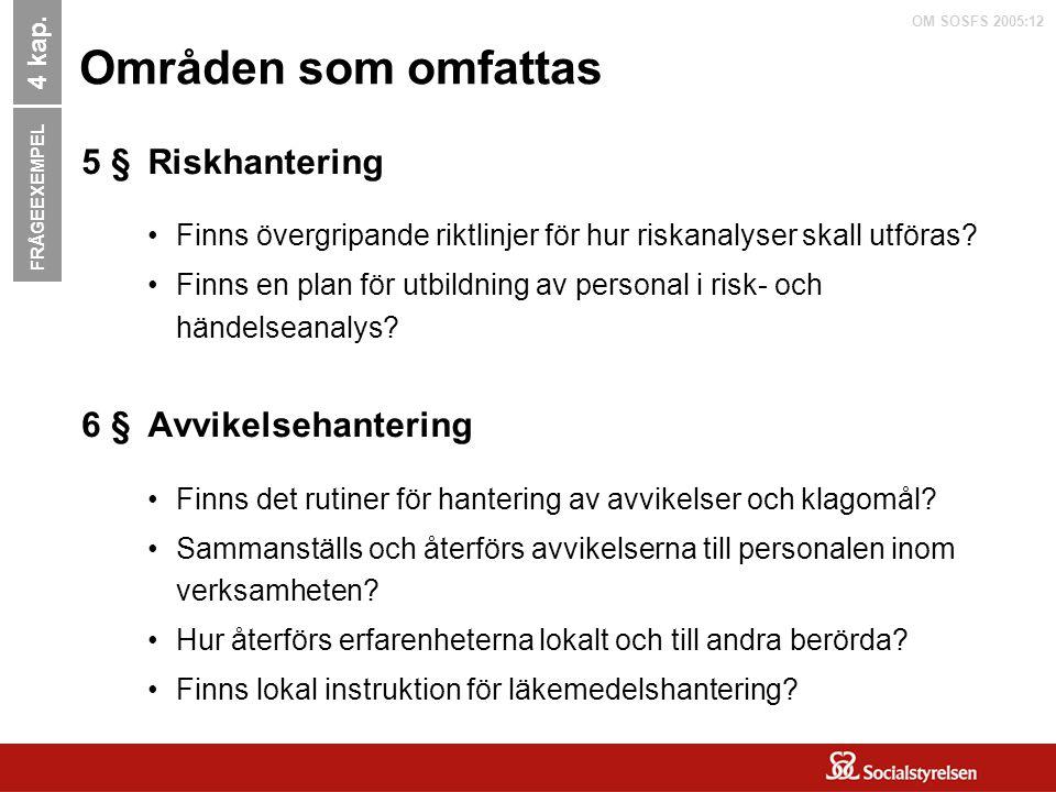 OM SOSFS 2005:12 Områden som omfattas Riskhantering Finns övergripande riktlinjer för hur riskanalyser skall utföras? Finns en plan för utbildning av