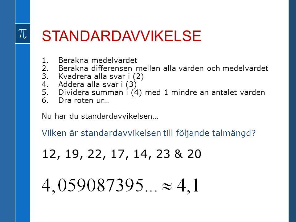 STANDARDAVVIKELSE 1.Beräkna medelvärdet 2.Beräkna differensen mellan alla värden och medelvärdet 3.Kvadrera alla svar i (2) 4.Addera alla svar i (3) 5