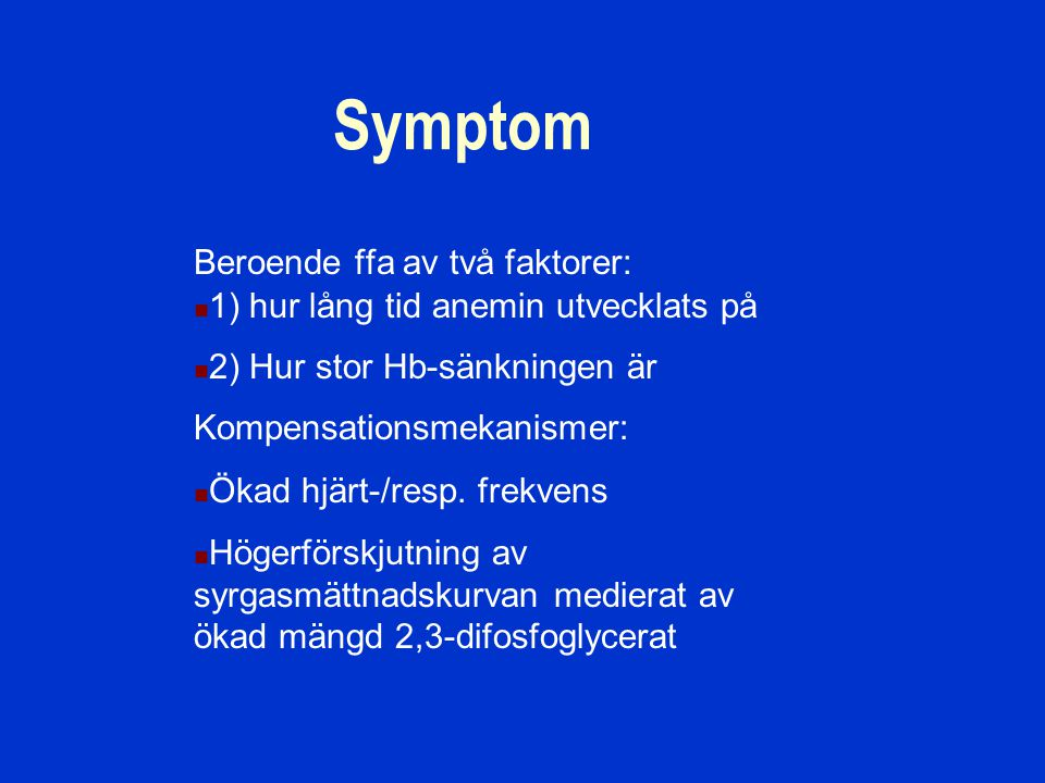 Symptom och tecken Trötthet och orkeslöshet Hjärtklappning Andfåddhet Muskelsvaghet Blekhet i hud och slemhinnor Anemi + hjärtsjukdom: ökad kärlkramp hjärtsvikt  benödem och/eller lungstas Inga symptom alls