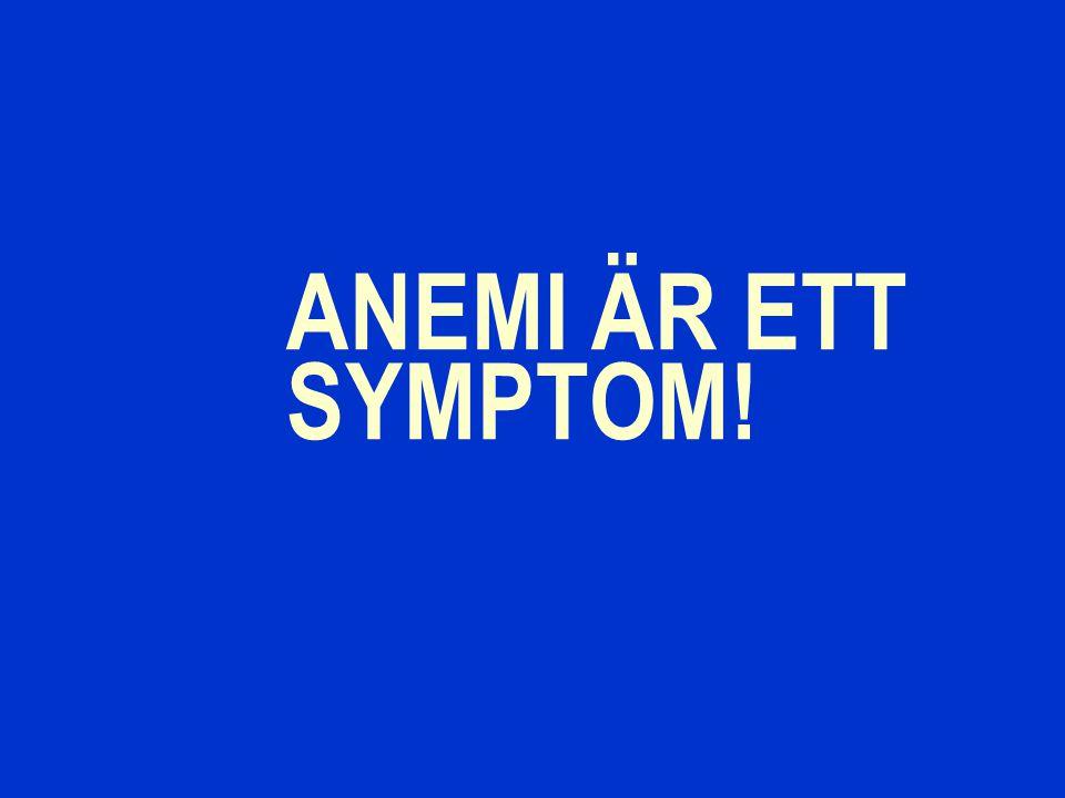 ANEMI ÄR ETT SYMPTOM!