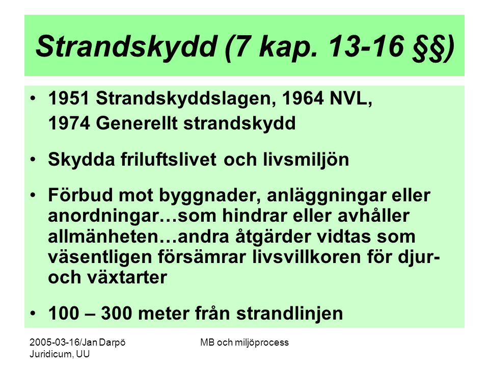 2005-03-16/Jan Darpö Juridicum, UU MB och miljöprocess Strandskydd (7 kap. 13-16 §§) 1951 Strandskyddslagen, 1964 NVL, 1974 Generellt strandskydd Skyd