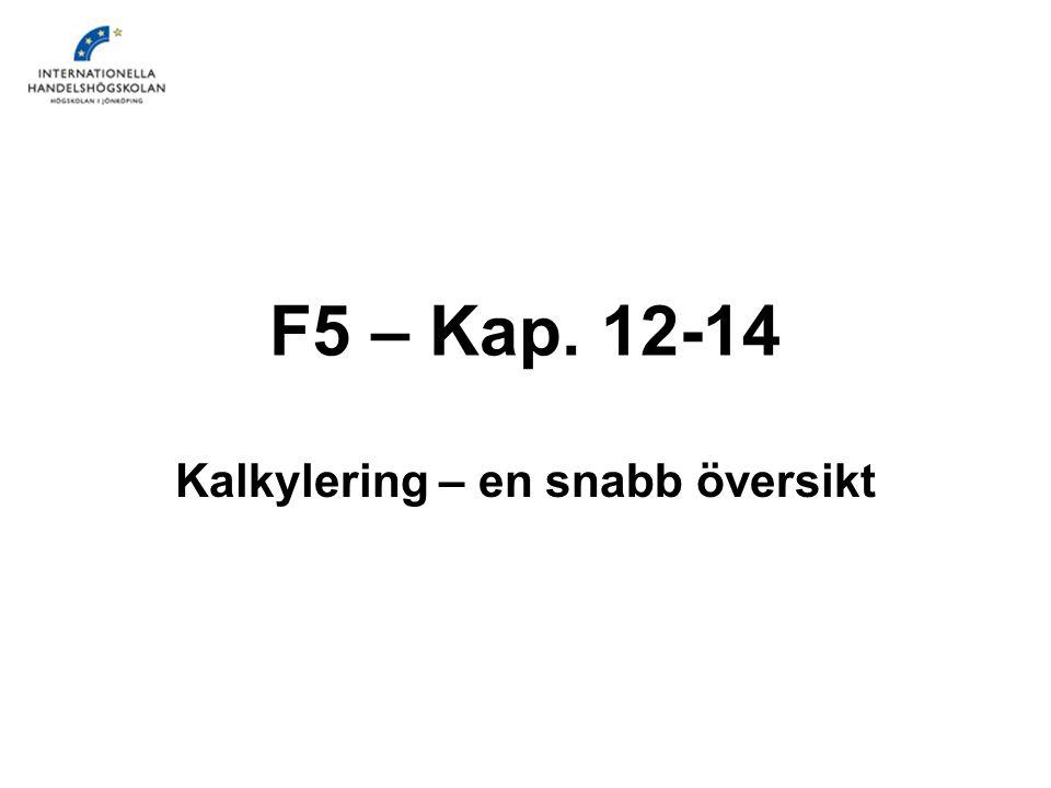 F5 – Kap. 12-14 Kalkylering – en snabb översikt