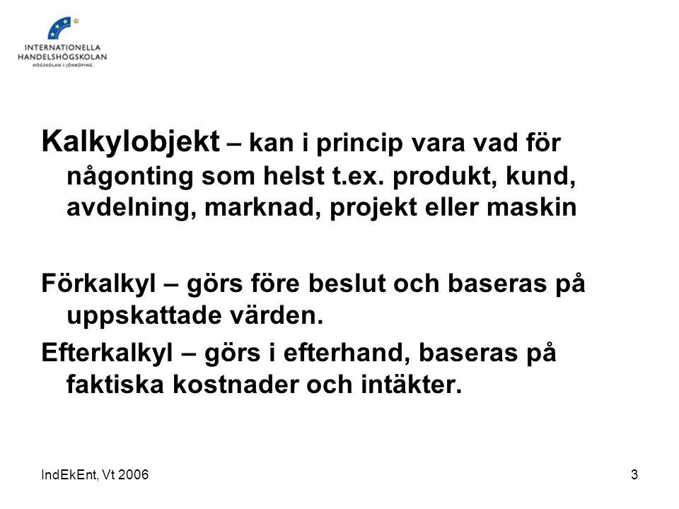 IndEkEnt, Vt 20063 Kalkylobjekt – kan i princip vara vad för någonting som helst t.ex. produkt, kund, avdelning, marknad, projekt eller maskin Förkalk
