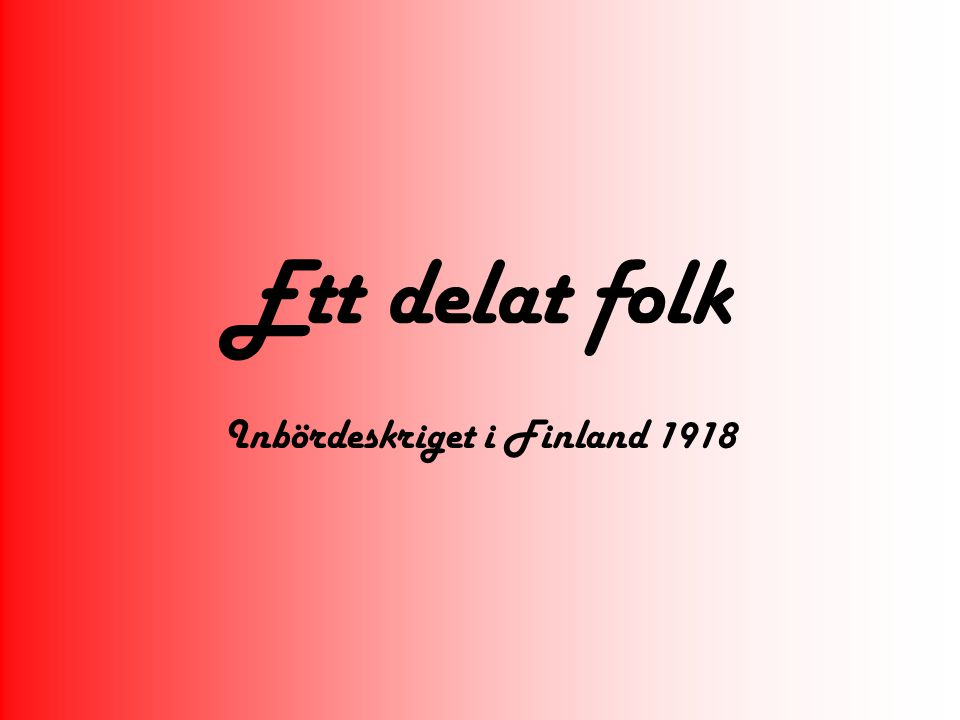 Ett delat folk Inbördeskriget i Finland 1918