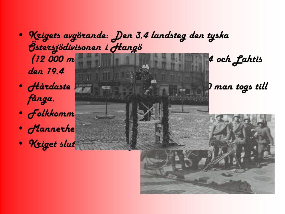 Krigets avgörande: Den 3.4 landsteg den tyska Östersjödivisonen i Hangö (12 000 man)-> Intog Helsingfors 12-13.4 och Lahtis den 19.4 Hårdaste stridern