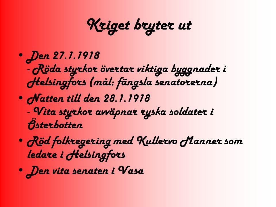 Kriget bryter ut Den 27.1.1918 - Röda styrkor övertar viktiga byggnader i Helsingfors (mål: fängsla senatorerna)  Natten till den 28.1.1918 - Vita st
