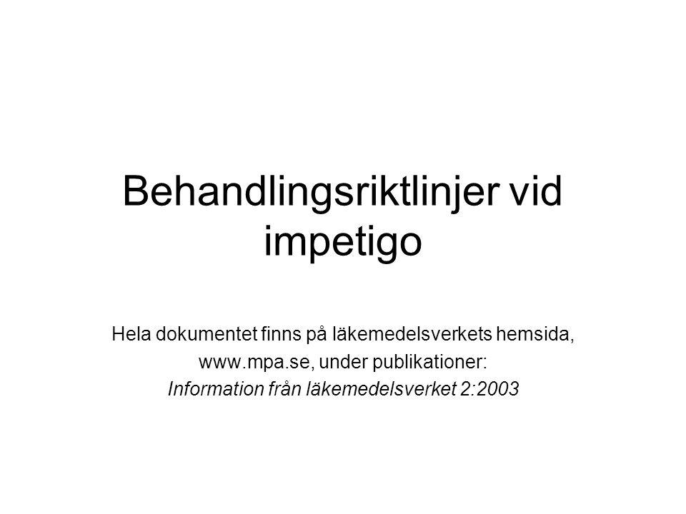 Behandlingsriktlinjer vid impetigo Hela dokumentet finns på läkemedelsverkets hemsida, www.mpa.se, under publikationer: Information från läkemedelsverket 2:2003