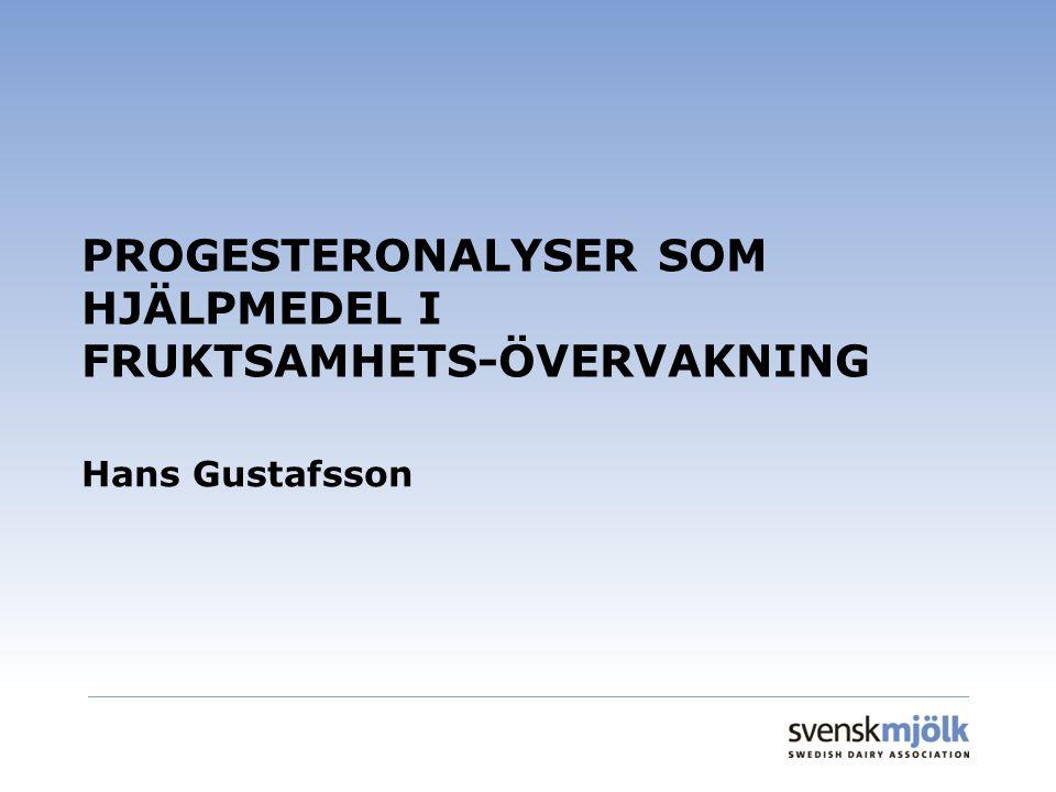 PROGESTERONALYSER SOM HJÄLPMEDEL I FRUKTSAMHETS-ÖVERVAKNING Hans Gustafsson
