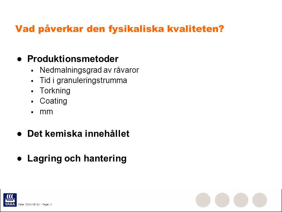 Date: 2004-08-24 - Page: 4 Vad påverkar den fysikaliska kvaliteten? Produktionsmetoder  Nedmalningsgrad av råvaror  Tid i granuleringstrumma  Torkn
