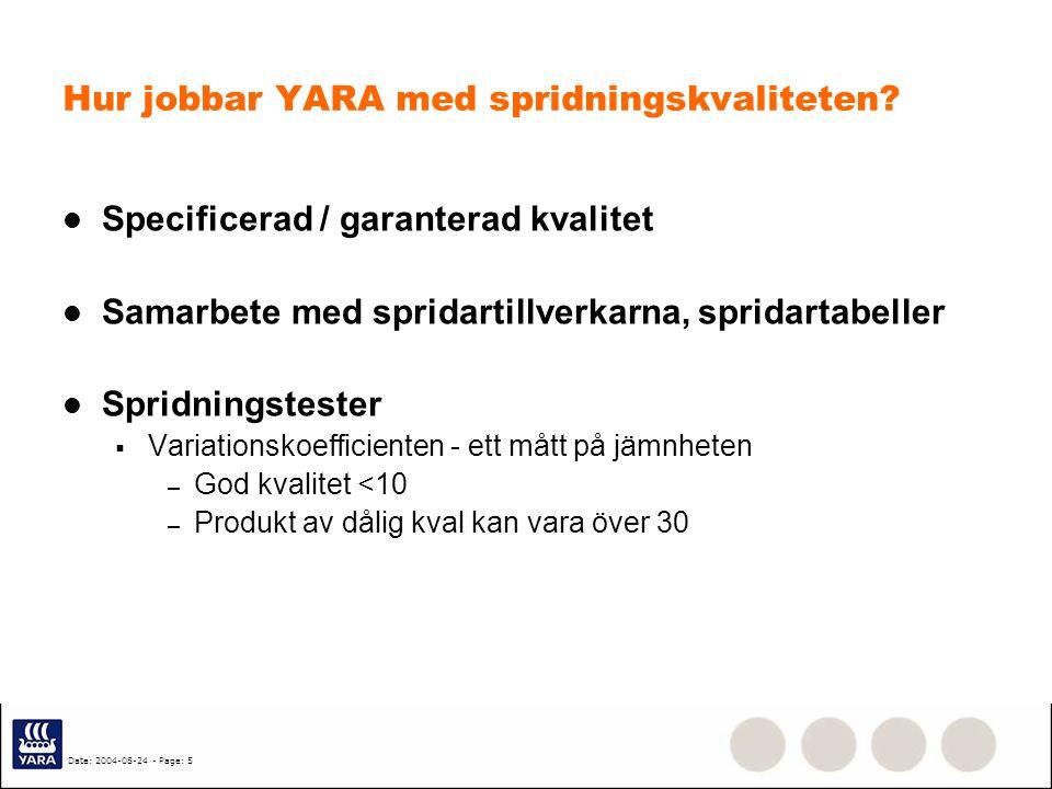 Date: 2004-08-24 - Page: 5 Hur jobbar YARA med spridningskvaliteten? Specificerad / garanterad kvalitet Samarbete med spridartillverkarna, spridartabe