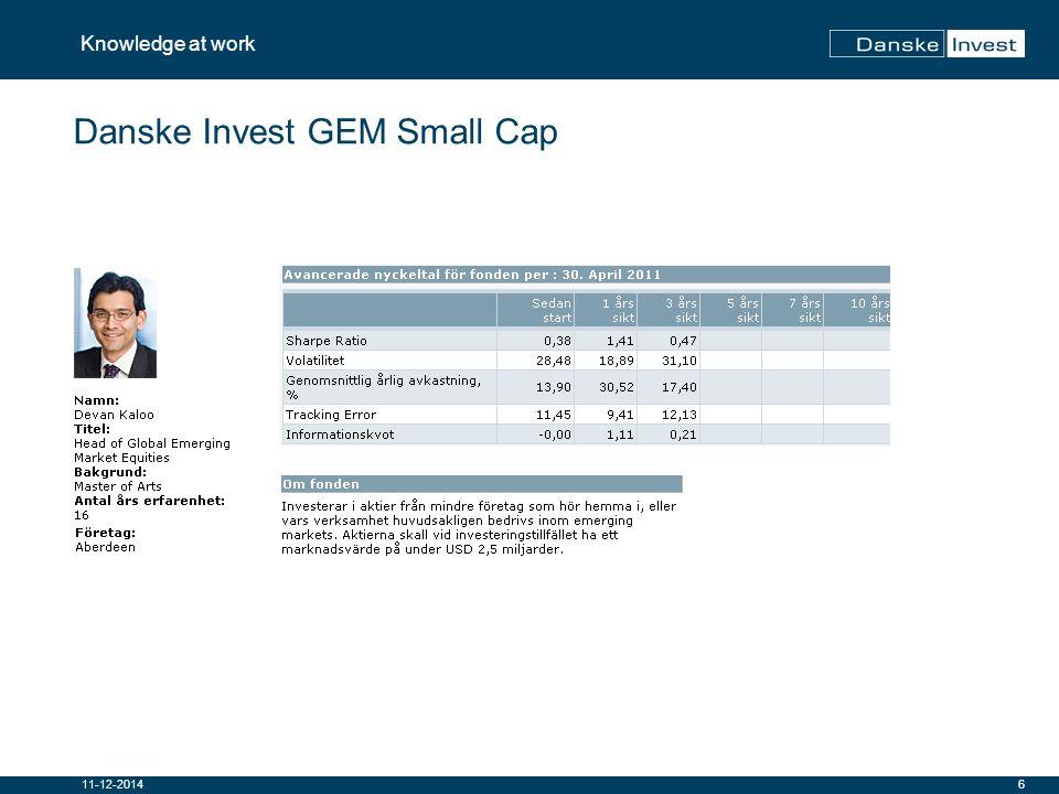7 Knowledge at work 11-12-2014 Danske Invest GEM Small Cap