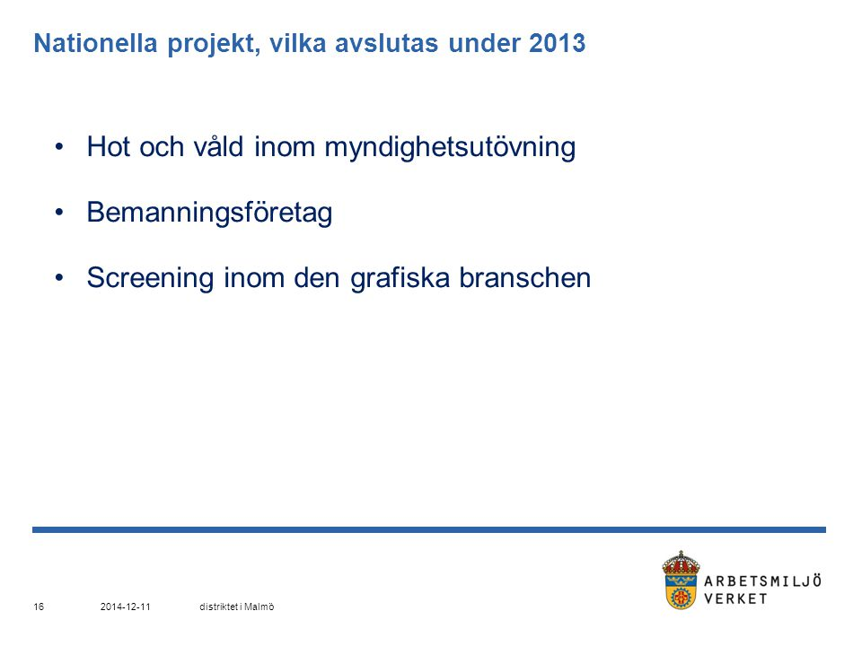 Nationella projekt, vilka avslutas under 2013 Hot och våld inom myndighetsutövning Bemanningsföretag Screening inom den grafiska branschen 2014-12-11d