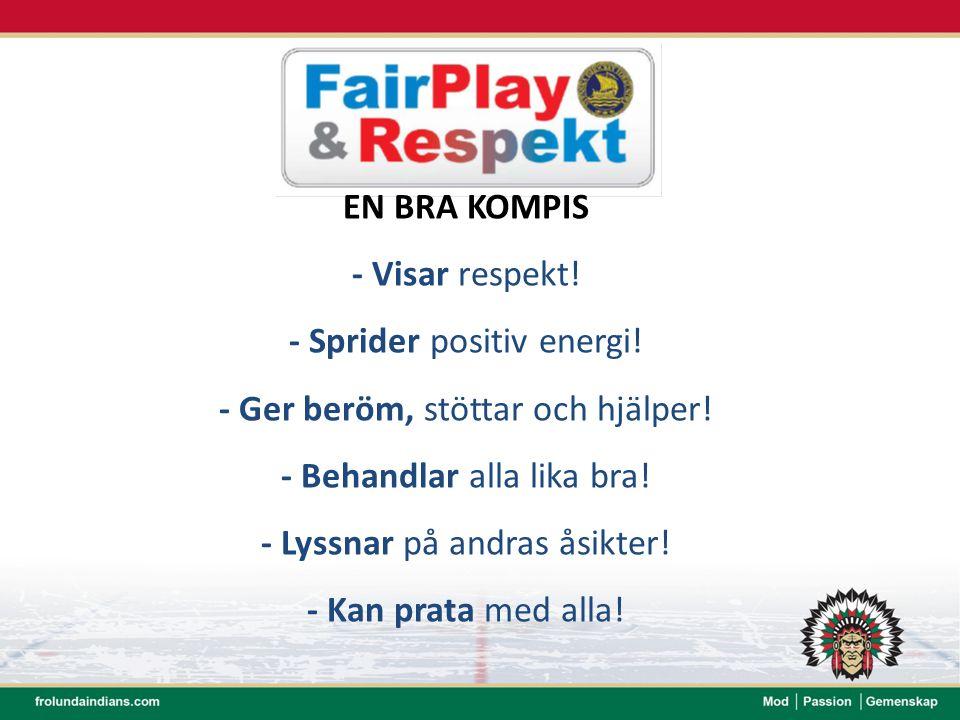 EN BRA KOMPIS - Visar respekt! - Sprider positiv energi! - Ger beröm, stöttar och hjälper! - Behandlar alla lika bra! - Lyssnar på andras åsikter! - K