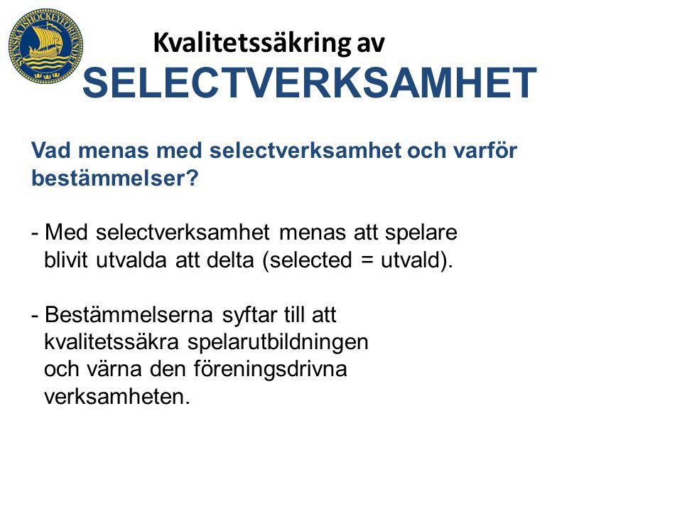 Kvalitetssäkring av SELECTVERKSAMHET Vad menas med selectverksamhet och varför bestämmelser? - Med selectverksamhet menas att spelare blivit utvalda a