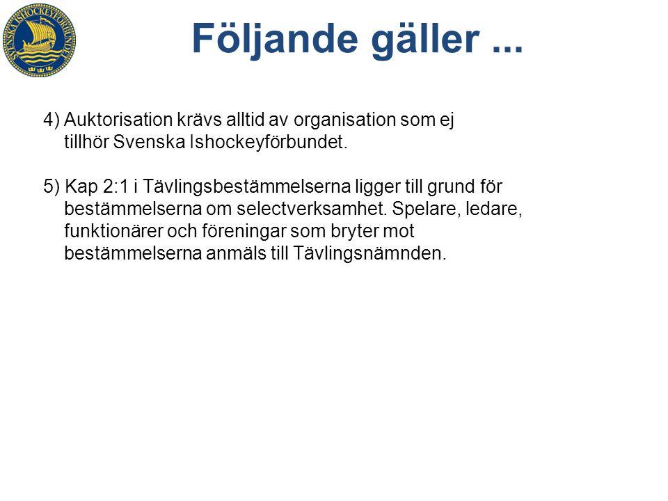 4) Auktorisation krävs alltid av organisation som ej tillhör Svenska Ishockeyförbundet. 5) Kap 2:1 i Tävlingsbestämmelserna ligger till grund för best