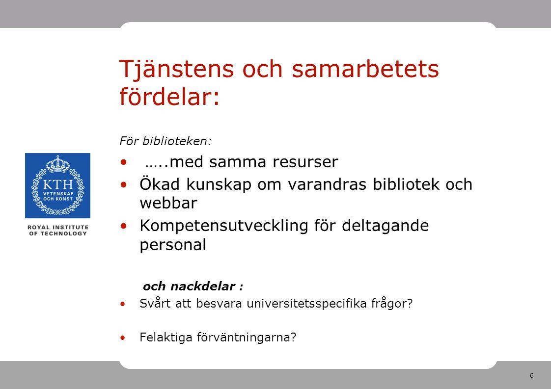 6 Tjänstens och samarbetets fördelar: För biblioteken: …..med samma resurser Ökad kunskap om varandras bibliotek och webbar Kompetensutveckling för de