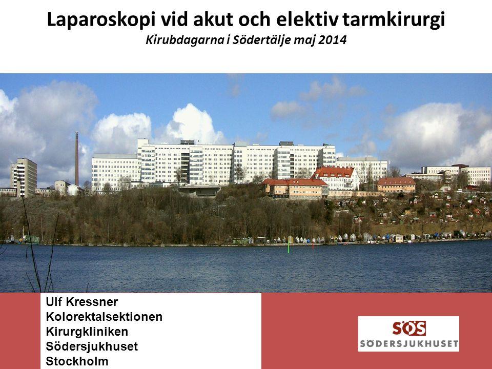 Laparoskopi vid akut och elektiv tarmkirurgi Kirubdagarna i Södertälje maj 2014 Ulf Kressner Kolorektalsektionen Kirurgkliniken Södersjukhuset Stockholm