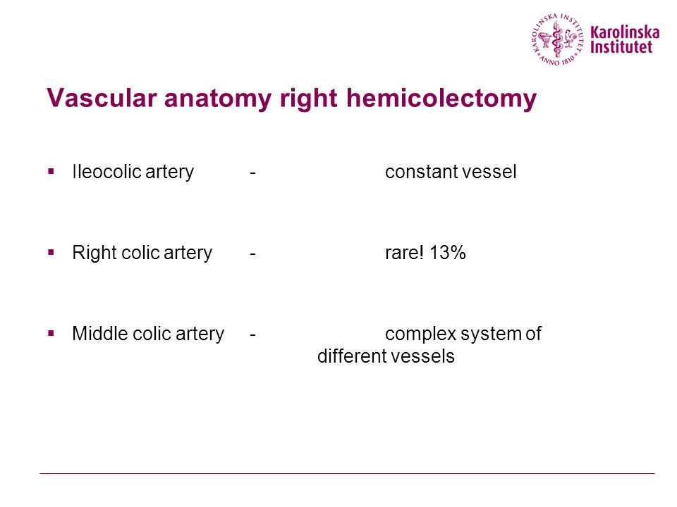Vascular anatomy right hemicolectomy  Ileocolic artery -constant vessel  Right colic artery- rare! 13%  Middle colic artery-complex system of diffe