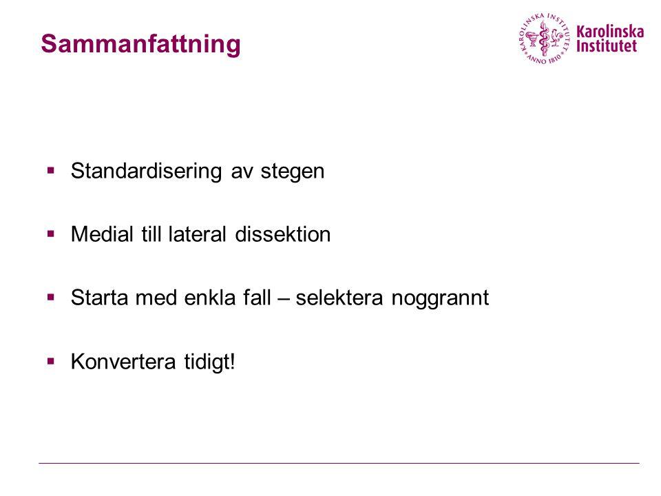 Sammanfattning  Standardisering av stegen  Medial till lateral dissektion  Starta med enkla fall – selektera noggrannt  Konvertera tidigt!