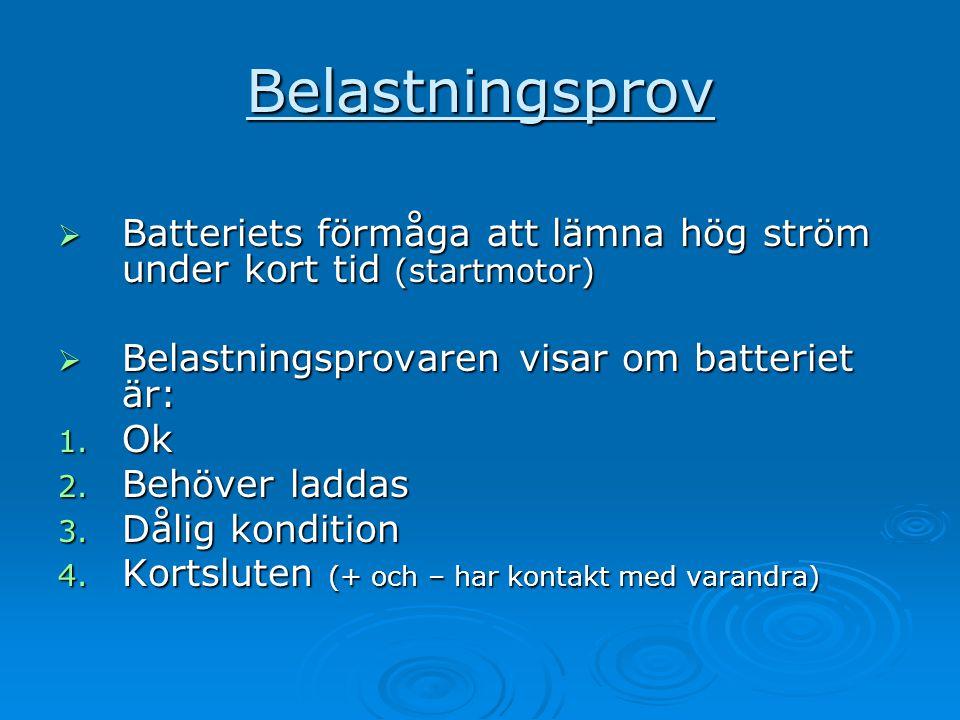Belastningsprov  Batteriets förmåga att lämna hög ström under kort tid (startmotor)  Belastningsprovaren visar om batteriet är: 1. Ok 2. Behöver lad