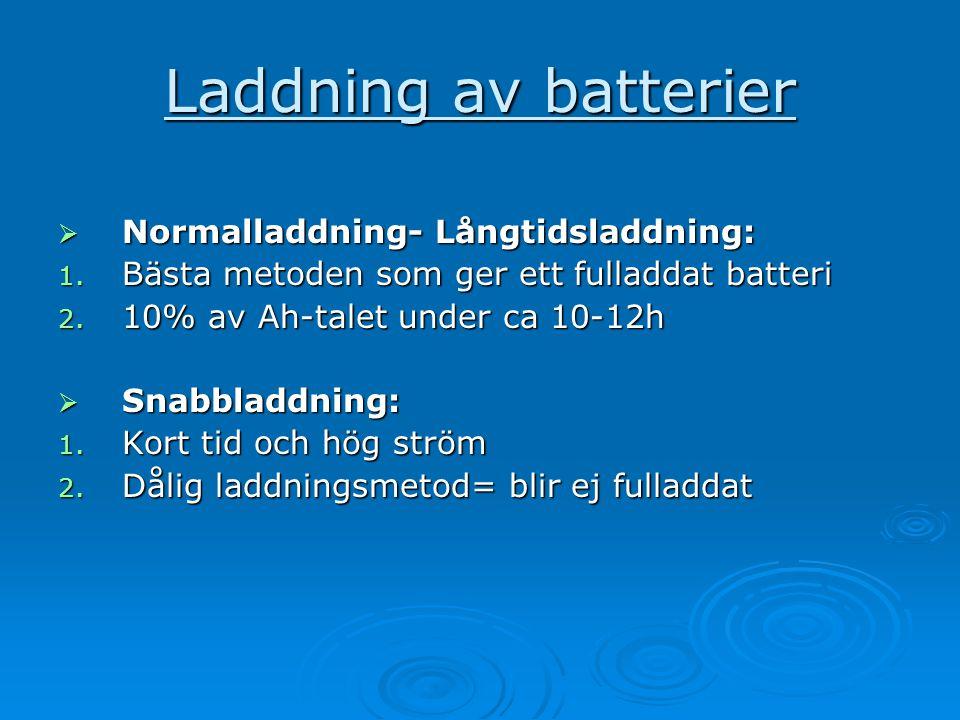 Laddning av batterier  Normalladdning- Långtidsladdning: 1. Bästa metoden som ger ett fulladdat batteri 2. 10% av Ah-talet under ca 10-12h  Snabblad