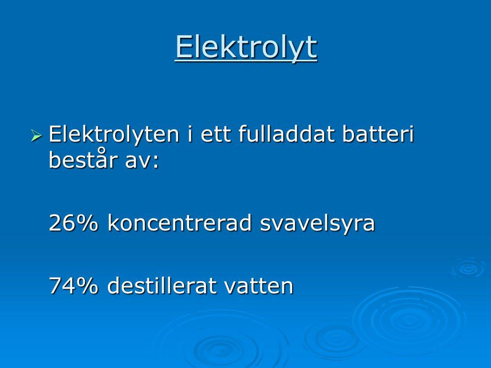 Elektrolyt  Elektrolyten i ett fulladdat batteri består av: 26% koncentrerad svavelsyra 74% destillerat vatten