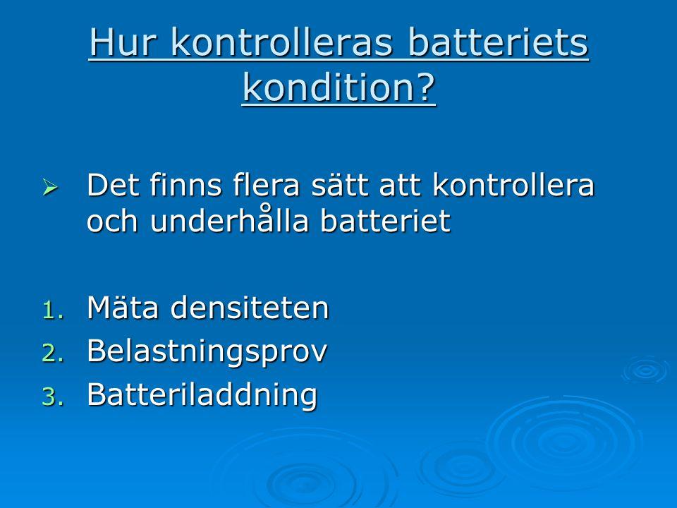 Densitet  Batteriets densitet är vikten på elektrolyten i förhållande till vad vatten väger i g/cm 3 eller kg/dm 3  Fulladdat batteri har 1,28g/cm 3  Halvt urladdat batteri har 1,20g/cm 3  Djupt urladdat batteri har 1,10 g/cm 3 Mätresultaten gäller vid +25°C.