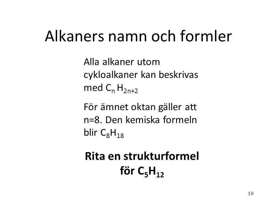 19 Alkaners namn och formler Alla alkaner utom cykloalkaner kan beskrivas med C n H 2n+2 För ämnet oktan gäller att n=8. Den kemiska formeln blir C 8