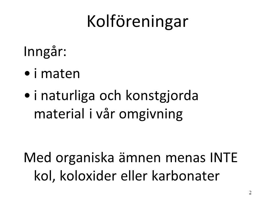 2 Kolföreningar Inngår: i maten i naturliga och konstgjorda material i vår omgivning Med organiska ämnen menas INTE kol, koloxider eller karbonater