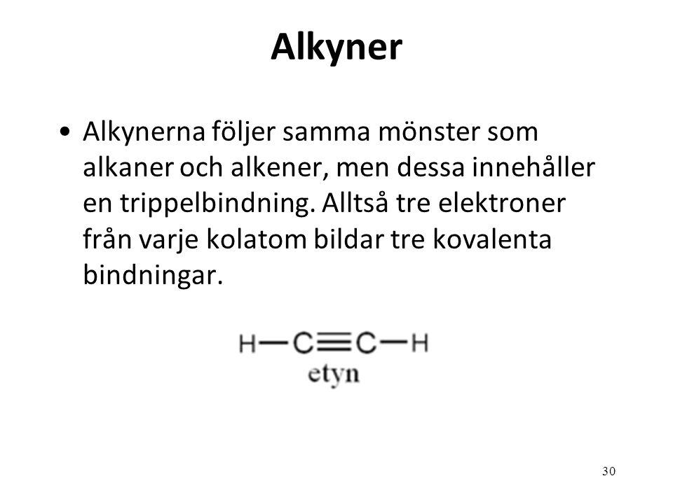 30 Alkyner Alkynerna följer samma mönster som alkaner och alkener, men dessa innehåller en trippelbindning. Alltså tre elektroner från varje kolatom b