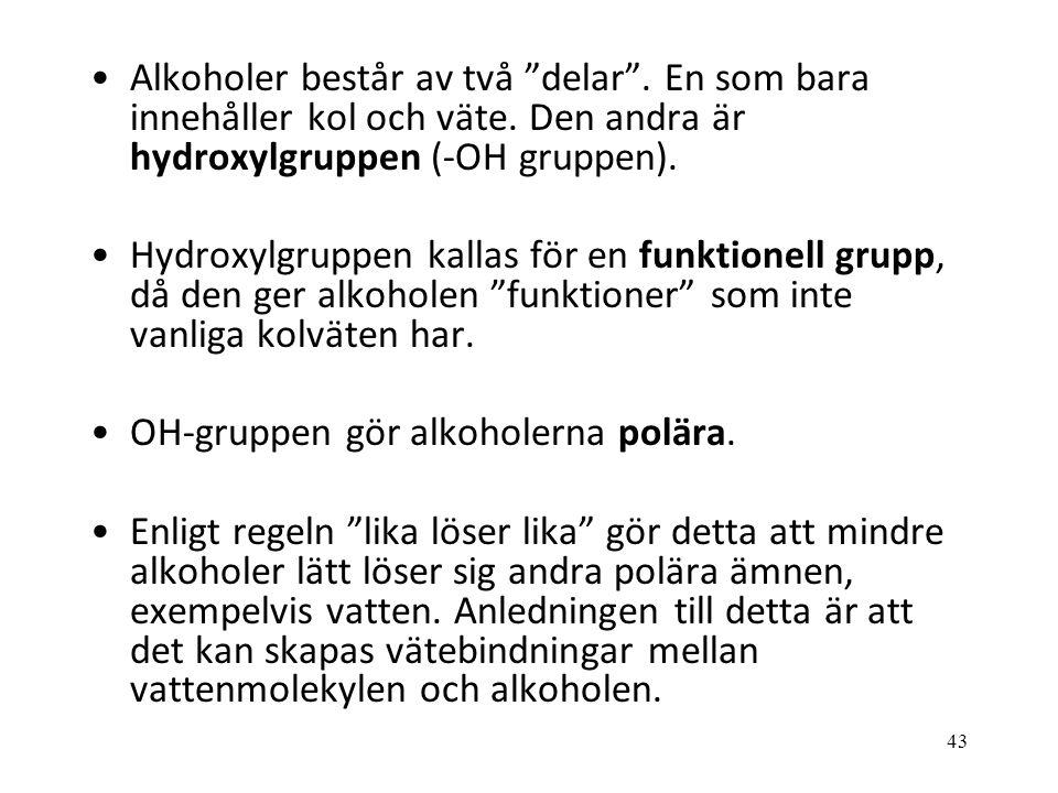 """43 Alkoholer består av två """"delar"""". En som bara innehåller kol och väte. Den andra är hydroxylgruppen (-OH gruppen). Hydroxylgruppen kallas för en fun"""