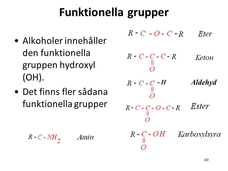 49 Funktionella grupper Alkoholer innehåller den funktionella gruppen hydroxyl (OH). Det finns fler sådana funktionella grupper - H Aldehyd