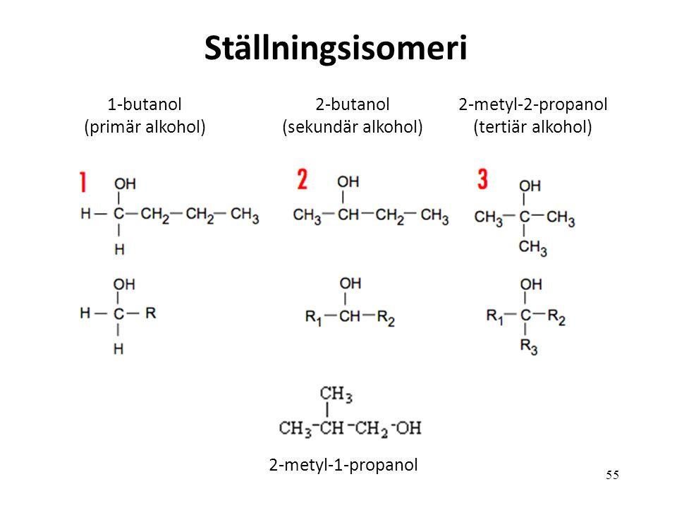 55 2-metyl-1-propanol 1-butanol (primär alkohol) 2-butanol (sekundär alkohol) 2-metyl-2-propanol (tertiär alkohol) Ställningsisomeri