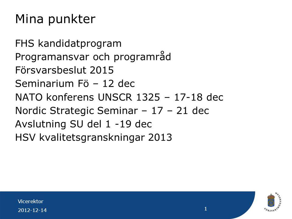 Vicerektor 2012-12-14 1 Mina punkter FHS kandidatprogram Programansvar och programråd Försvarsbeslut 2015 Seminarium Fö – 12 dec NATO konferens UNSCR