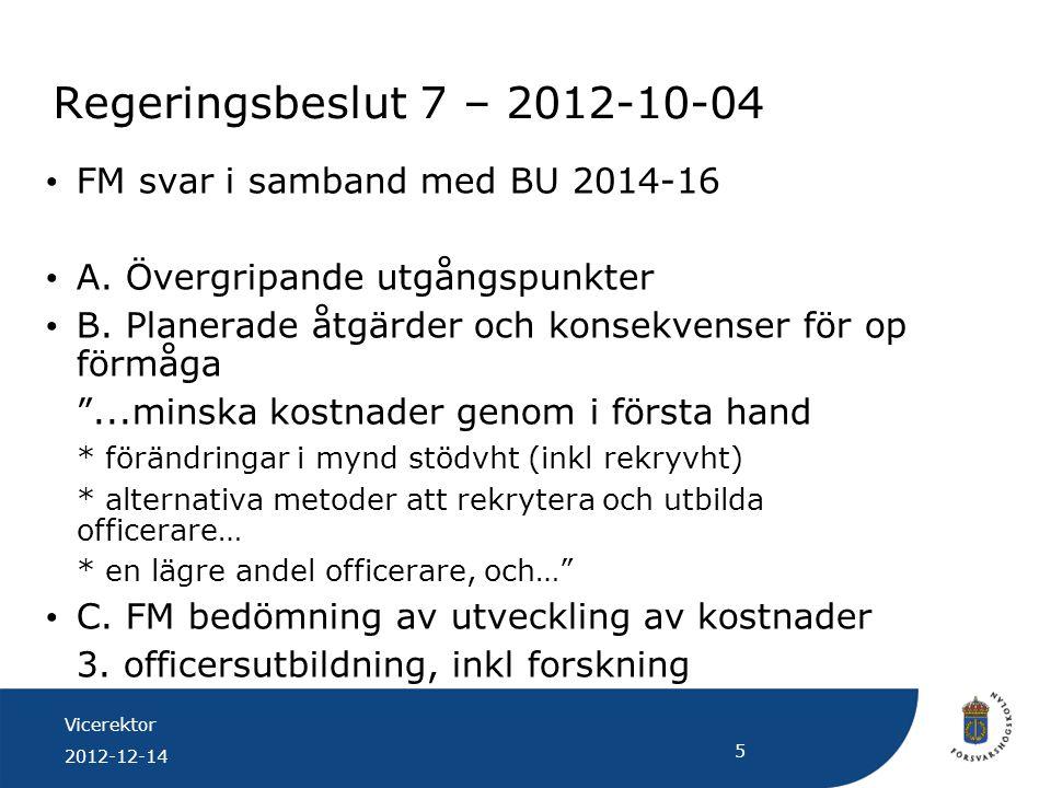 Vicerektor 2012-12-14 5 Regeringsbeslut 7 – 2012-10-04 FM svar i samband med BU 2014-16 A. Övergripande utgångspunkter B. Planerade åtgärder och konse