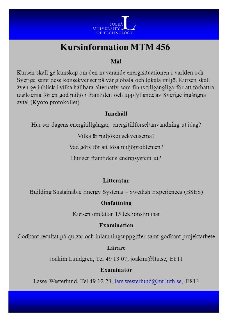Kursinformation MTM 456 Mål Kursen skall ge kunskap om den nuvarande energisituationen i världen och Sverige samt dess konsekvenser på vår globala och