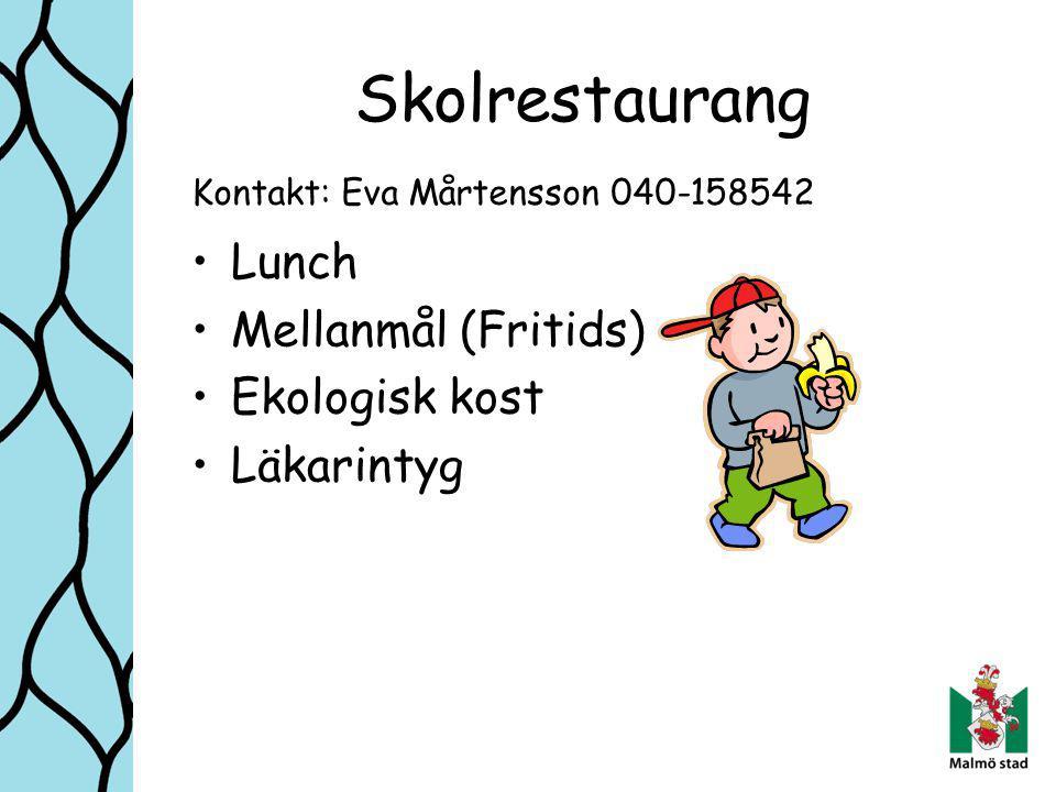 Skolrestaurang Lunch Mellanmål (Fritids) Ekologisk kost Läkarintyg Kontakt: Eva Mårtensson 040-158542