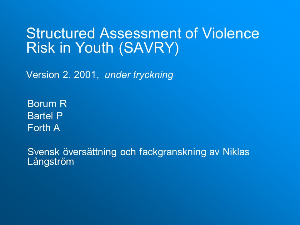 Structured Assessment of Violence Risk in Youth (SAVRY) Version 2. 2001, under tryckning Borum R Bartel P Forth A Svensk översättning och fackgranskni
