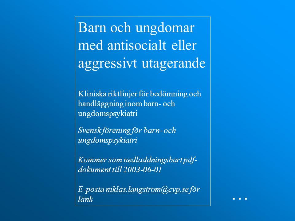 … Barn och ungdomar med antisocialt eller aggressivt utagerande Kliniska riktlinjer för bedömning och handläggning inom barn- och ungdomspsykiatri Svensk förening för barn- och ungdomspsykiatri Kommer som nedladdningsbart pdf- dokument till 2003-06-01 E-posta niklas.langstrom@cvp.se för länkniklas.langstrom@cvp.se